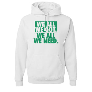We All We Got Pull Over Hoodie | We All We Got. We All We Need White Pullover Hoodie the front of this hoodie has the we all we got logo