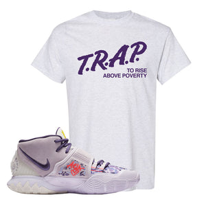 Kyrie 6 Asia Irving T Shirt | Trap To Rise Above Poverty, Ash