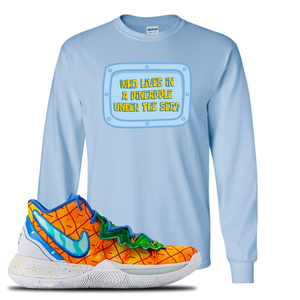 Kyrie 5 Pineapple House Longsleeve T-Shirt | Light Blue, Who Lives In A Pineapple Under The Sea?