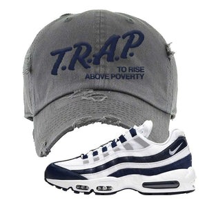 Air Max 95 Essential White / Midnight Navy Distressed Dad Hat | Dark Gray, Trap To Rise Above Poverty
