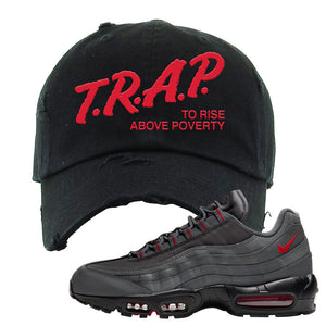 Air Max 95 Dark Gray and Red Distressed Dad Hat | Trap To Rise Above Poverty, Black