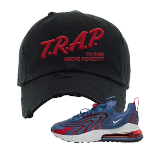 Air Max 270 React ENG Mystic Navy Distressed Dad Hat | Trap To Rise Above Poverty, Black