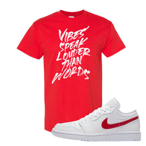 Air Jordan 1 Low White and Varsity Red T Shirt | Vibes Speak Louder Than Words, Red