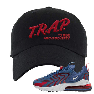Air Max 270 React ENG Mystic Navy Dad Hat | Trap To Rise Above Poverty, Black