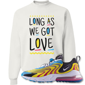 Long As We Got Love White Crewneck Sweatshirt to match Air Max 270 React ENG Laser Blue Sneakers