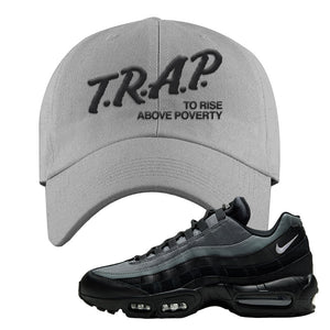 Air Max 95 Black Smoke Grey Dad Hat | Trap To Rise Above Poverty, Light Gray