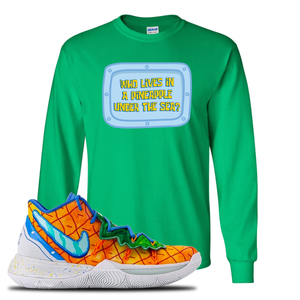 Kyrie 5 Pineapple House Longsleeve T-Shirt | Irish Green, Who Lives In A Pineapple Under The Sea?