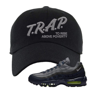 Air Max 95 Midnight Navy / Volt Dad Hat | Black, Trap To Rise Above Poverty