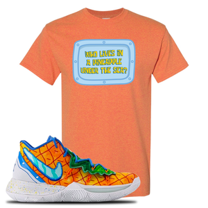 Kyrie 5 Pineapple House Who Lives in a Pineapple Under the Sea? Sunset Sneaker Hook Up T-Shirt
