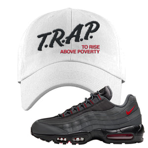 Air Max 95 Dark Gray and Red Dad Hat | Trap To Rise Above Poverty, White