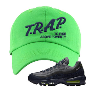 Air Max 95 Midnight Navy / Volt Dad Hat | Neon Green, Trap To Rise Above Poverty