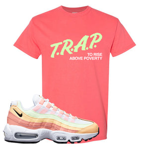 Air Max 95 WMNS Melon Tint T Shirt | Coral Silk, Trap To Rise Above Poverty