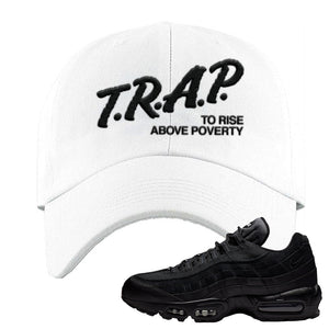 Air Max 95 Essential Black/Dark Grey/Black Sneaker White Dad Hat | Hat to match Nike Air Max 95 Essential Black/Dark Grey/Black Shoes | Trap to Rise Above Poverty