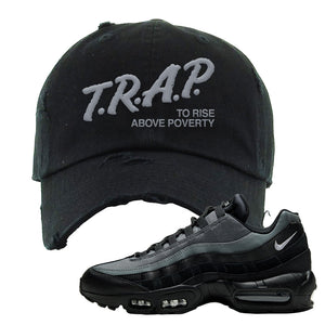 Air Max 95 Black Smoke Grey Distressed Dad Hat | Trap To Rise Above Poverty, Black