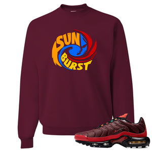 printed on the front of the air max plus sunburst sneaker matching maroon crewneck sweatshirt is the sunburst hurricane logo