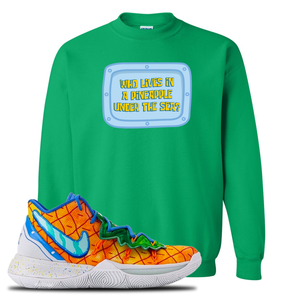 Kyrie 5 Pineapple House Crewneck Sweatshirt | Irish Green, Who Lives In A Pineapple Under The Sea?
