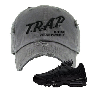 Air Max 95 Essential Black/Dark Grey/Black Sneaker Dark Grey Distressed Dad Hat | Hat to match Nike Air Max 95 Essential Black/Dark Grey/Black Shoes | Trap to Rise Above Poverty