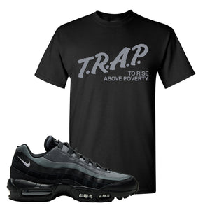 Air Max 95 Black Smoke Grey T Shirt | Trap To Rise Above Poverty, Black