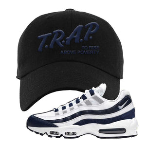Air Max 95 Essential White / Midnight Navy Dad Hat | Black, Trap To Rise Above Poverty