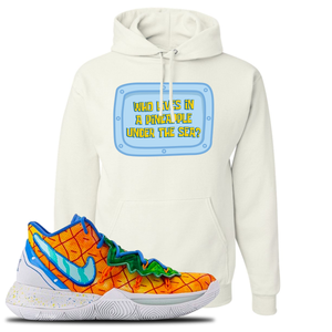 Kyrie 5 Pineapple House Who Lives in a Pineapple Under the Sea? White Sneaker Hook Up Pullover Hoodie