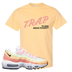 Air Max 95 WMNS Melon Tint T Shirt | Yellow Haze, Trap To Rise Above Poverty