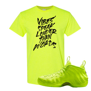 Air Foamposite Pro Volt T Shirt | Vibes Speak Louder Than Words, Safety Green