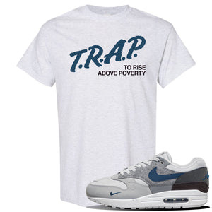Air Max 1 'London City Pack' Sneaker Ash T Shirt | Tees to match Nike Air Max 1 'London City Pack' Shoes | Trap to Rise Above Poverty