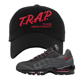 Air Max 95 Dark Gray and Red Dad Hat | Trap To Rise Above Poverty, Black