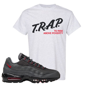 Air Max 95 Dark Gray and Red T Shirt | Trap To Rise Above Poverty, Ash