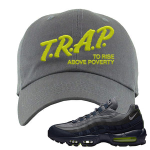 Air Max 95 Midnight Navy / Volt Dad Hat | Dark Gray, Trap To Rise Above Poverty