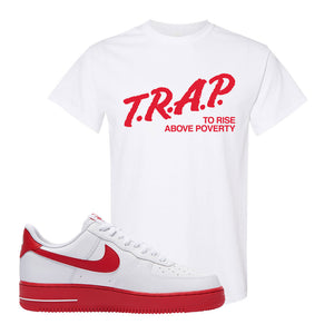 Air Force 1 Low Red Bottoms T Shirt | White, Trap To Rise Above Poverty