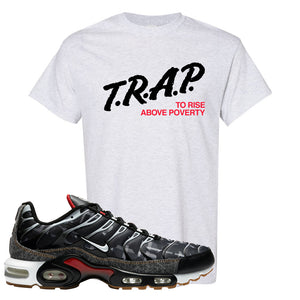 Air Max Plus Remix Pack T Shirt | Trap To Rise Above Poverty, Ash