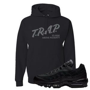 Air Max 95 Essential Black/Dark Grey/Black Sneaker Black Pullover Hoodie | Hoodie to match Nike Air Max 95 Essential Black/Dark Grey/BlackShoes | Trap to Rise Above Poverty
