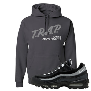 Air Max 95 Essential Black And Dark Smoke Grey Pullover Hoodie | Trap To Rise Above Poverty, Charcoal Grey