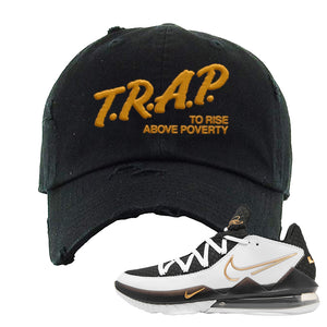 Lebron 17 Low White/Metallic Gold/Black Distressed Dad Hat | Black, Trap To Rise Above Poverty