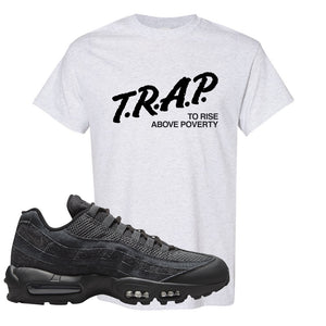 Air Max 95 Black Iron Grey T Shirt | Trap To Rise Above Poverty, Ash