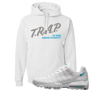 Air Max 95 Ultra White Glacier Blue Hoodie | Trap To Rise Above Poverty, White