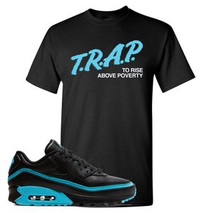 Air Max 90 Undefeated Black Blue Fury Trap to Rise Above Poverty Black Sneaker Hook Up T-Shirt
