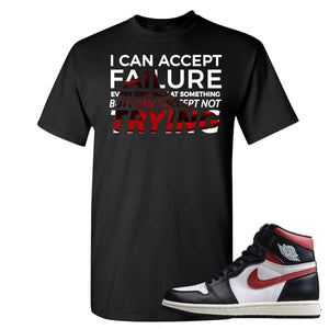 Air Jordan 1 Retro High Gym Red Sneaker Hook Up I Can Accept Failure But I Can't Accept Not Trying Black T-Shirt