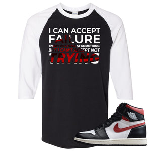 Air Jordan 1 Retro High Gym Red Sneaker Hook Up I Can Accept Failure But I Can't Accept Not Trying Black and White Raglan T-Shirt