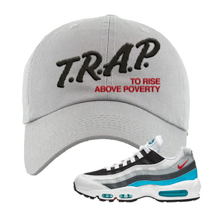 Air Max 95 Red Carpet Dad Hat | Trap To Rise Above Poverty, Light Gray