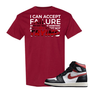 Air Jordan 1 Retro High Gym Red Sneaker Hook Up I Can Accept Failure But I Can't Accept Not Trying Cardinal Red T-Shirt