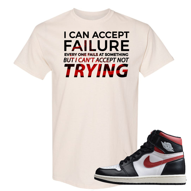 Air Jordan 1 Retro High Gym Red Sneaker Hook Up I Can Accept Failure But I Can't Accept Not Trying Natural T-Shirt