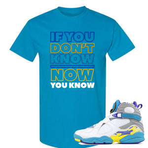 Air Jordan 8 WMNS White Aqua Sneaker Hook Up If You Don't Know Now You Know Sapphire T-Shirt
