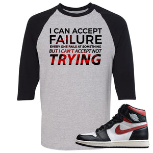 Air Jordan 1 Retro High Gym Red Sneaker Hook Up I Can Accept Failure But I Can't Accept Not Trying Sports Grey and Black Raglan T-Shirt