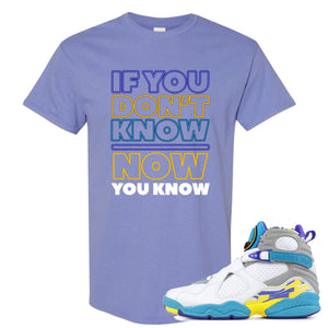 Air Jordan 8 WMNS White Aqua Sneaker Hook Up If You Don't Know Now You Know Violet T-Shirt