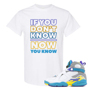 Air Jordan 8 WMNS White Aqua Sneaker Hook Up If You Don't Know Now You Know White T-Shirt