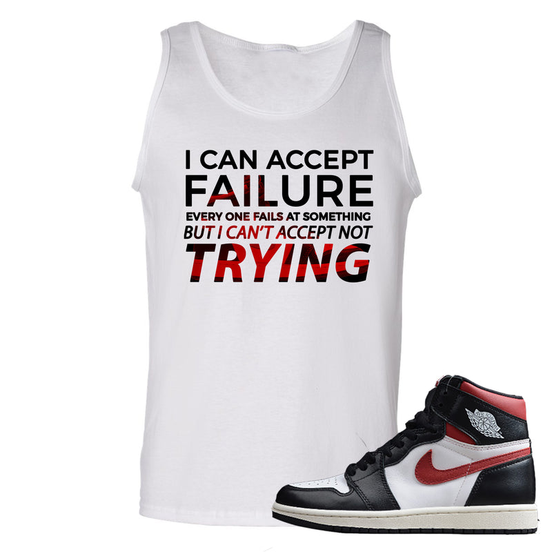 Air Jordan 1 Retro High Gym Red Sneaker Hook Up I Can Accept Failure But I Can't Accept Not Trying White Mens Tank Top