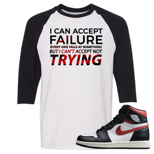 Air Jordan 1 Retro High Gym Red Sneaker Hook Up I Can Accept Failure But I Can't Accept Not Trying White and Black Raglan T-Shirt