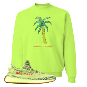 Love Thyself Palm Safety Green Crewneck Sweatshirt to match Yeezy Boost 350 V2 Frozen Yellow Sneaker